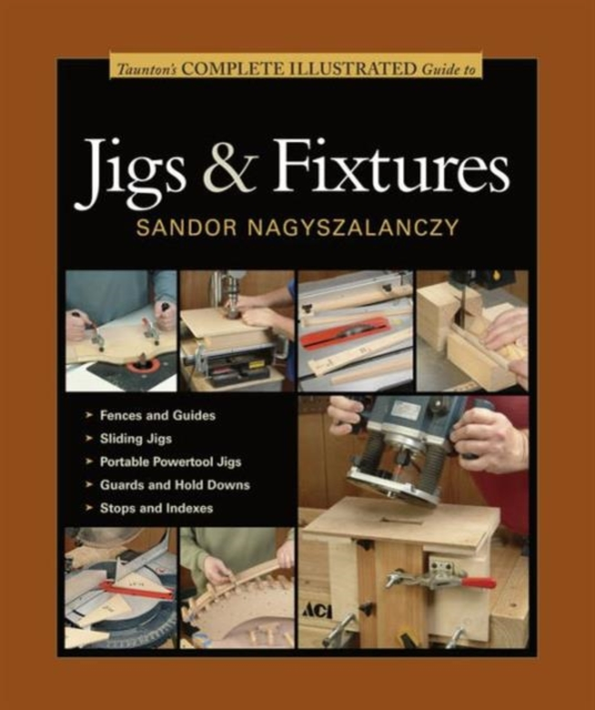 Tauntons Complete Illustrated Guide to Jigs & Fixtures
