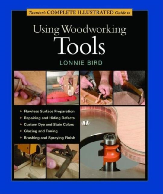 Tauntons Complete Illustrated Guide to Using Woodworking Tools woodwork a step by step photographic guide to successful woodworking