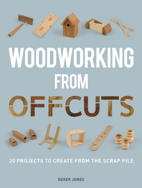 Woodworking from Offcuts woodwork a step by step photographic guide to successful woodworking