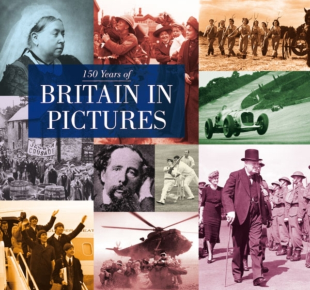 150 Years of Britain in Pictures britain and her people