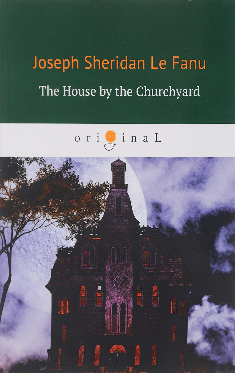 Le Fanu Joseph Sheridan The House by the Churchyard / Дом у кладбища the house by the churchyard