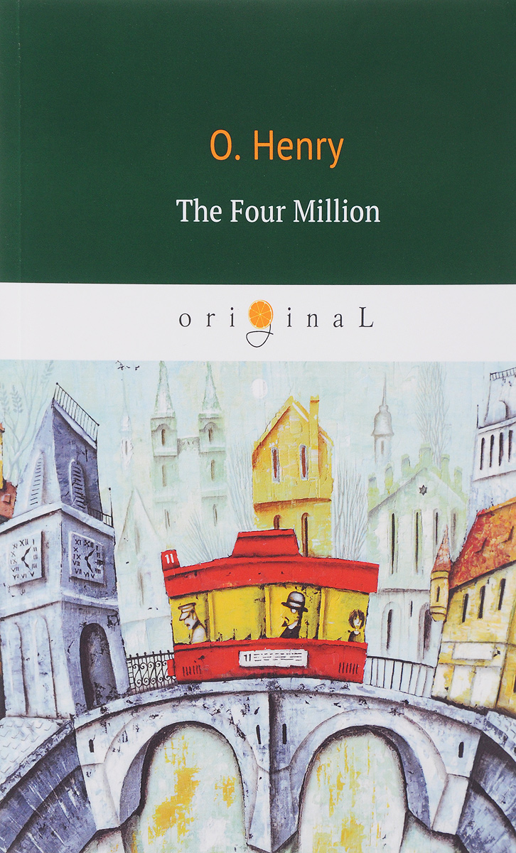 O. Henry The Four Million ISBN: 978-5-521-06158-7 henry o short series isbn 9785949621950