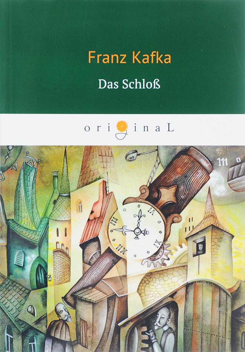 Franz Kafka Das Schl...