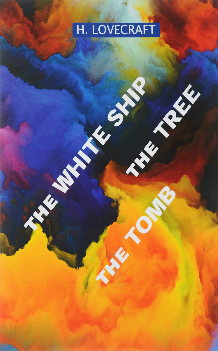 Howard Lovecraft The White Ship: The Tree: The Tomb lovecraft h the white ship the tree the tomb short stories