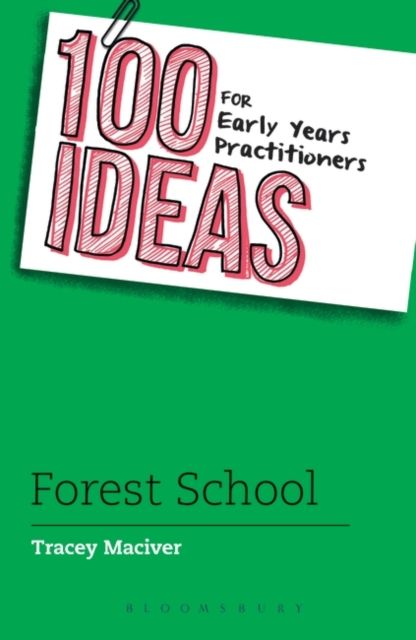 100 Ideas for Early Years Practitioners: Forest School 100 ideas for early years practitioners forest school