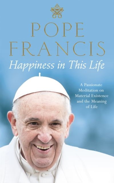 Happiness in This Life sullivan r life pope francis the vicar of christ from saint peter to today