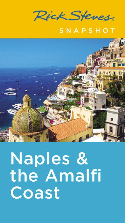 Rick Steves Snapshot Naples & the Amalfi Coast (Fifth Edition): Including Pompeii rick steves best of italy second edition