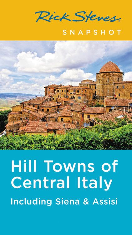 Rick Steves Snapshot Hill Towns of Central Italy (Fifth Edition): Including Siena & Assisi rick steves scotland second edition