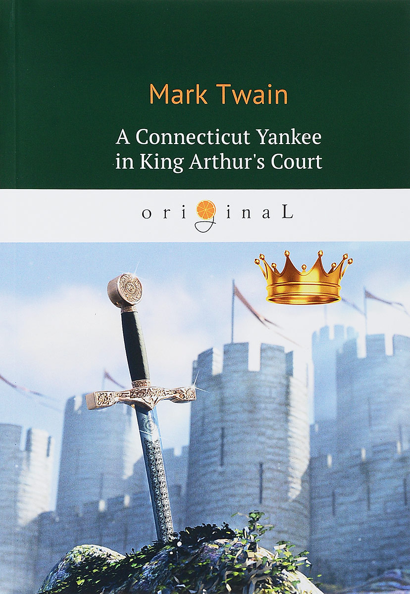 Mark Twain A Connecticut Yankee in King Arthur's Court king arthur and the knights of the round table