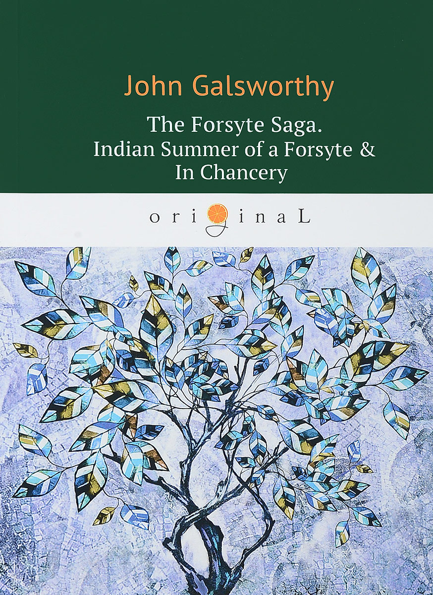 John Galsworthy The Forsyte Saga: Indian Summer of a Forsyte & In Сhancer