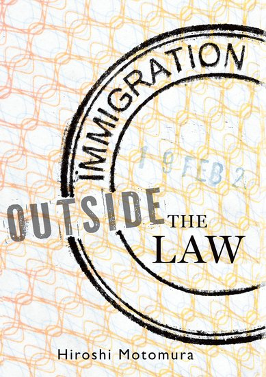 Immigration Outside the Law the politics of immigration