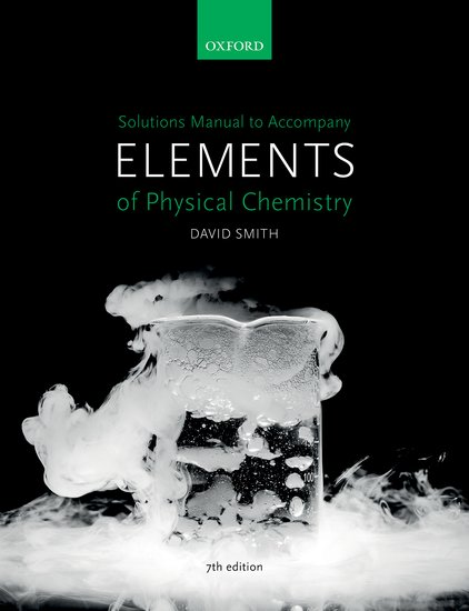 Solutions Manual to accompany Elements of Physical Chemistry 7e physical chemistry