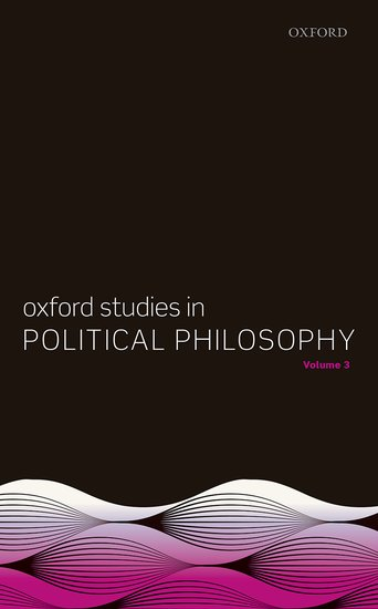 Oxford Studies in Political Philosophy, Volume 3 the oxford handbook of political philosophy