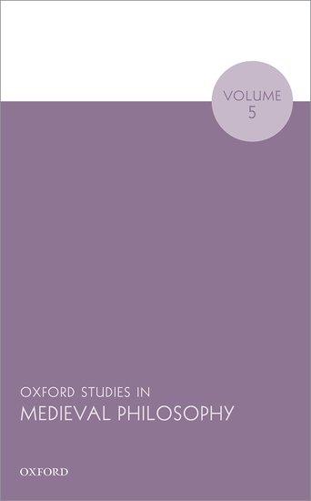 Oxford Studies in Medieval Philosophy Volume 5
