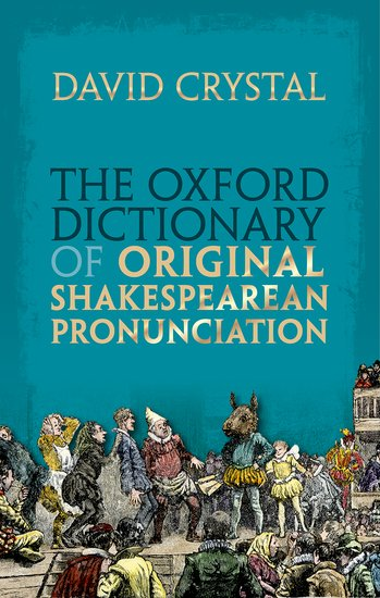 The Oxford Dictionary of Original Shakespearean Pronunciation oxford first dictionary