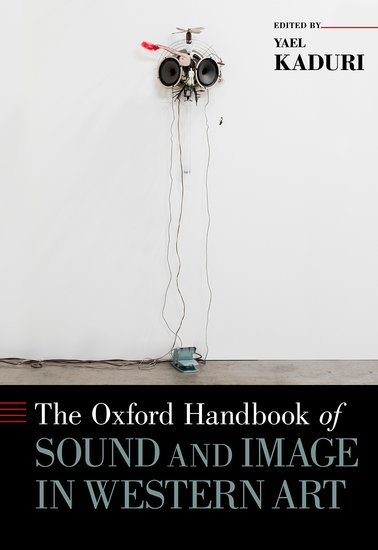 The Oxford Handbook of Sound and Image in Western Art the life of forms in art