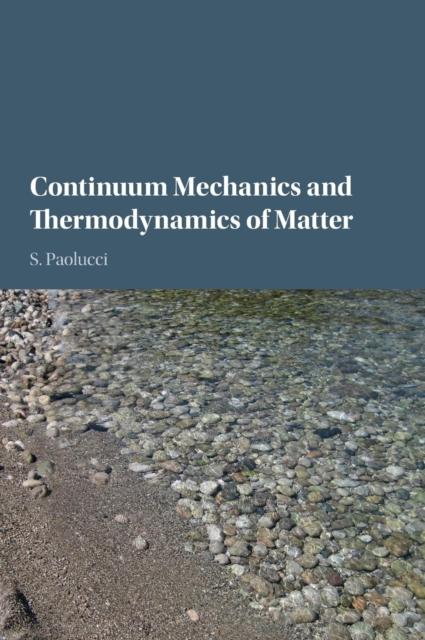 Continuum Mechanics and Thermodynamics of Matter