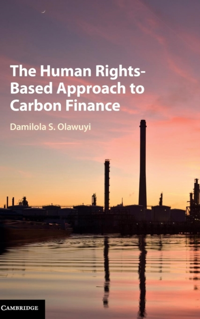 The Human Rights-Based Approach to Carbon Finance the tension between group rights and human rights a multidisciplinary approach
