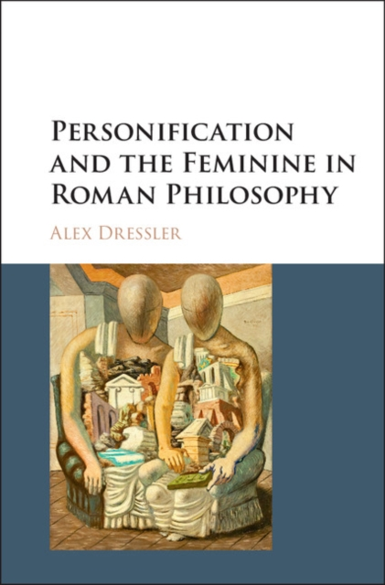 Personification and the Feminine in Roman Philosophy personification and the feminine in roman philosophy