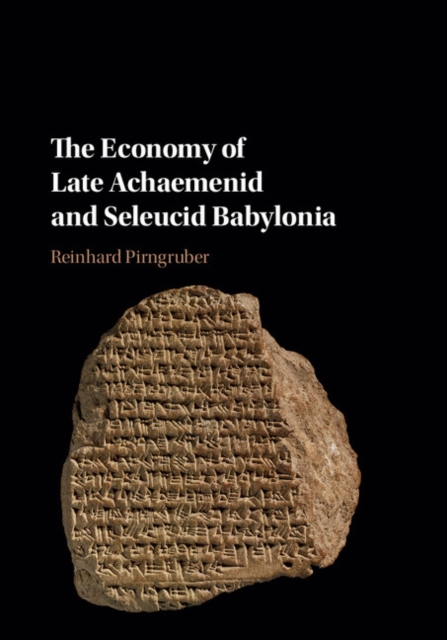 The Economy of Late Achaemenid and Seleucid Babylonia clio in the italian garden – twenty–first century studies in historical methods and theoretical perspectives