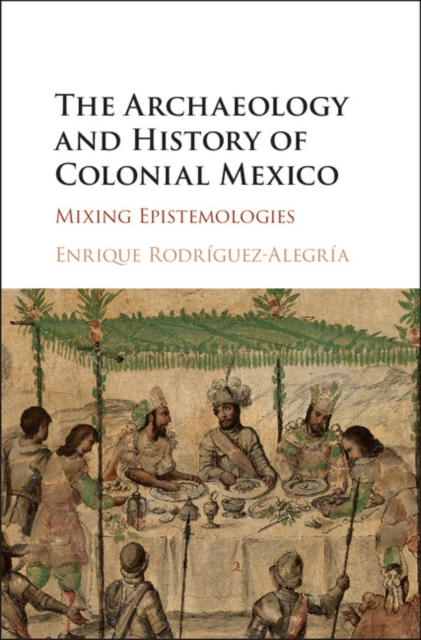 The Archaeology and History of Colonial Mexico.