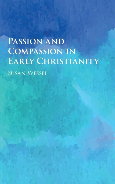 Passion and Compassion in Early Christianity training in compassion