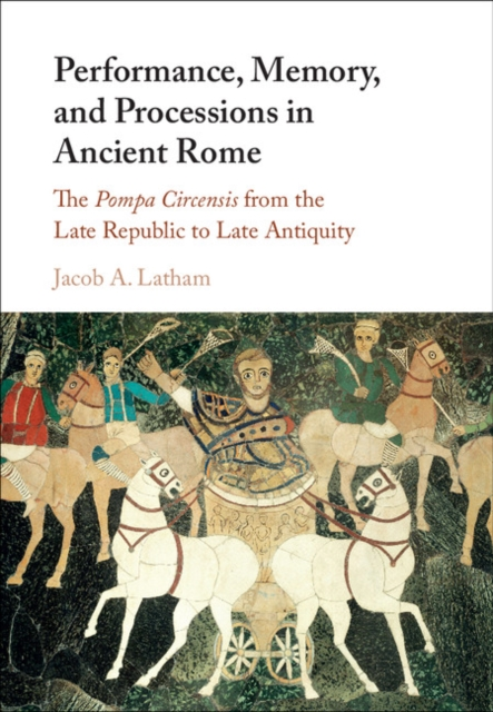 Performance, Memory, and Processions in Ancient Rome rome – a living portrait of an ancient city