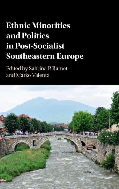 Ethnic Minorities and Politics in Post-Socialist Southeastern Europe mohammad qasim wafayezada ethnic politics and peacebuilding in afghanistan
