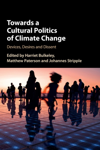 Towards a Cultural Politics of Climate Change what s wrong with climate politics and how to fix it