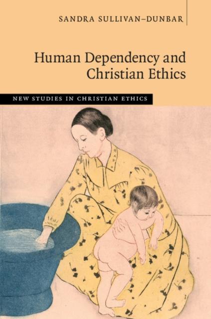 Human Dependency and Christian Ethics christian ethics