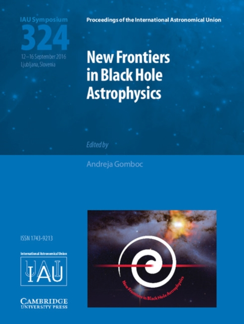 New Frontiers in Black Hole Astrophysics (IAU S324).