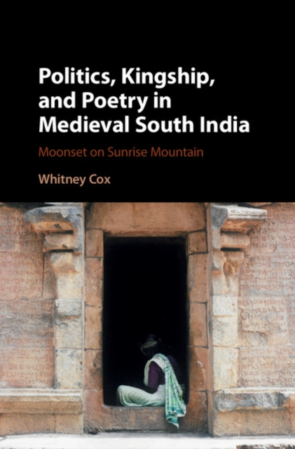 Politics, Kingship, and Poetry in Medieval South India comparative politics