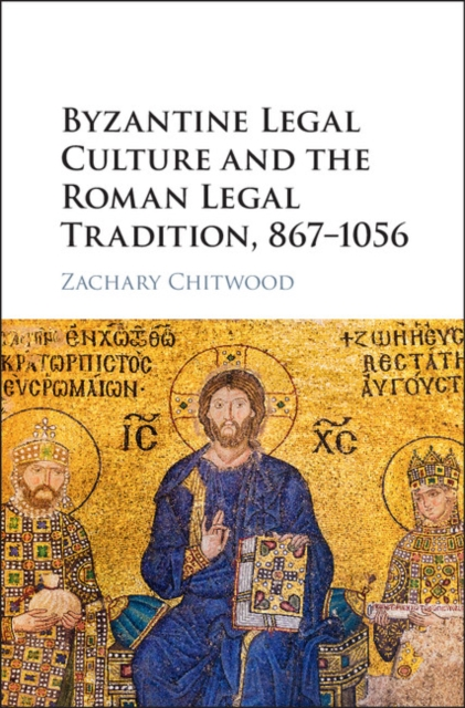 Byzantine Legal Culture and the Roman Legal Tradition, 867–1056 heritage culture and rights challenging legal discourses