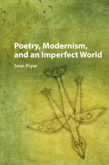 Poetry, Modernism, and an Imperfect World self and sensibility in contemporary american poetry