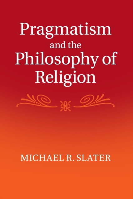 Pragmatism and the Philosophy of Religion c s peirce the essential peirce – selected philosophical writings v 1