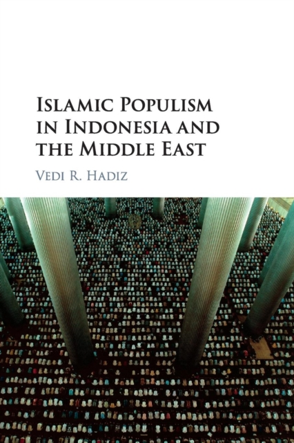 Islamic Populism in Indonesia and the Middle East global historical sociology
