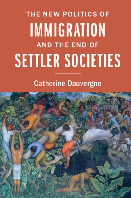 The New Politics of Immigration and the End of Settler Societies the politics of immigration