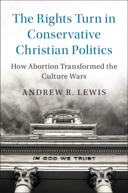 The Rights Turn in Conservative Christian Politics heritage culture and rights challenging legal discourses