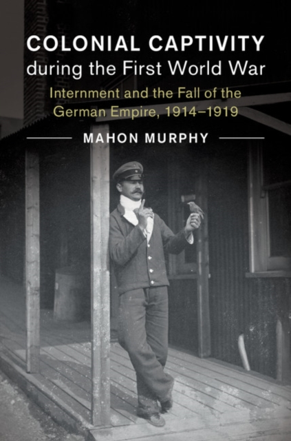 Colonial Captivity during the First World War victorian america and the civil war