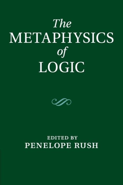 The Metaphysics of Logic the metaphysics of logic