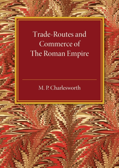 Trade-Routes and Commerce of the Roman Empire ancient rome the rise and fall of an empire