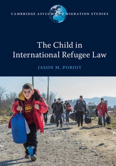 The Child in International Refugee Law risk regulation and administrative constitutionalism