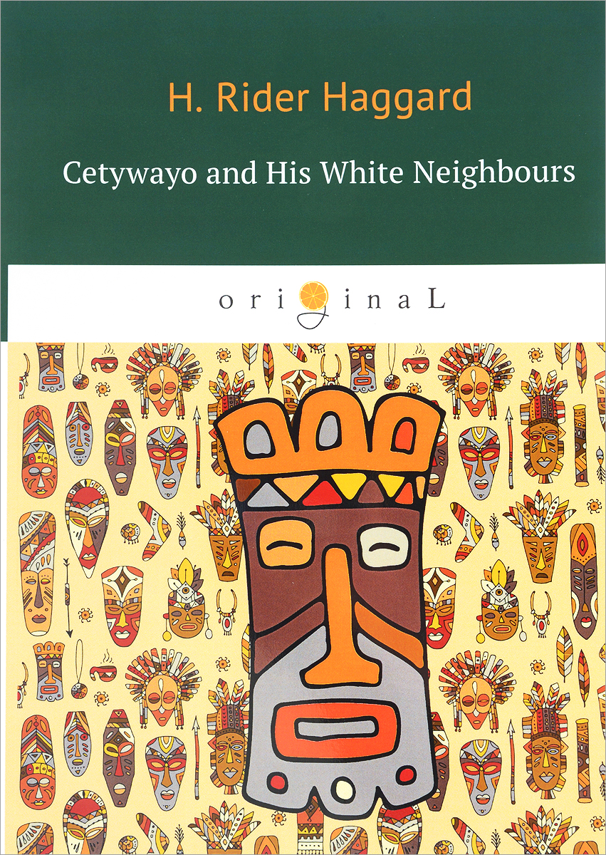 H. Rider Haggard Cetywayo and His White Neighbours