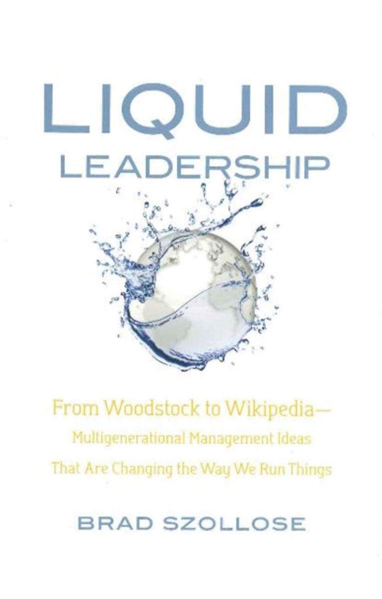 Liquid Leadership: From Woodstock to Wikipedia -- Multigenerational Management Ideas That Are Changing the Way We Run Things