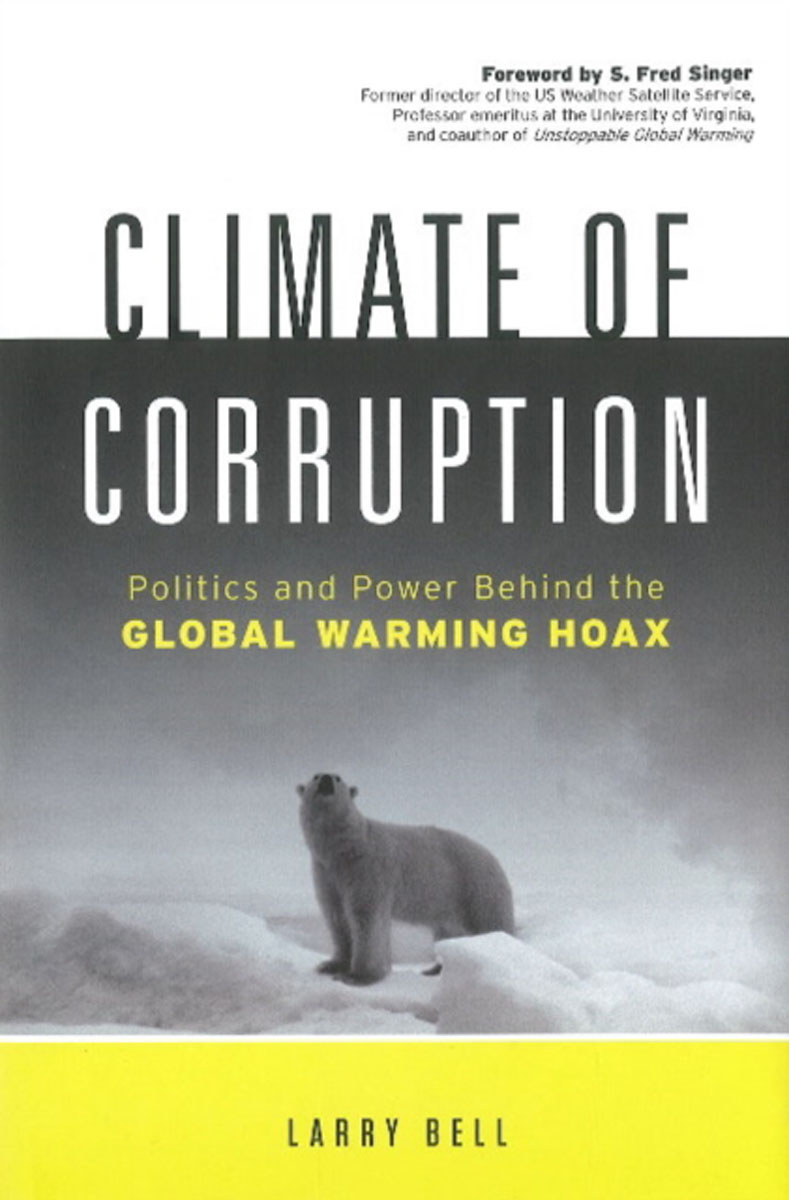 Climate of Corruption: Politics & Power Behind the Global Warming Hoax stephen moore an inquiry into the nature and causes of the wealth of states how taxes energy and worker freedom change everything