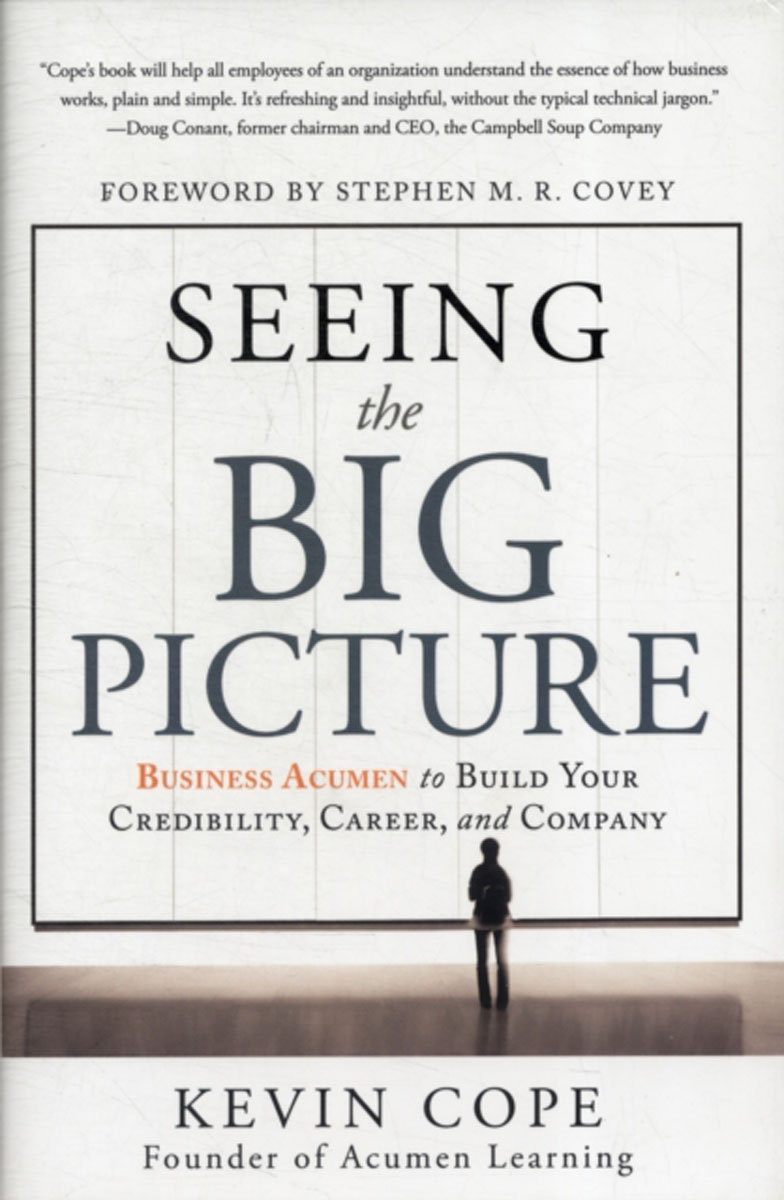 Seeing the Big Picture: Business Acumen to Build Your Credibility, Career, and Company seeing things as they are