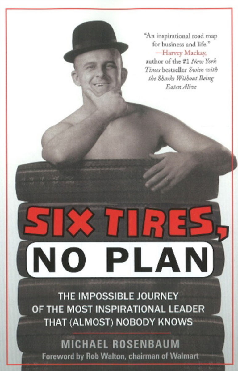 Six Tires, No Plan: The Impossible Journey of the Most Inspirational Leader That (Almost) Nobody Knows.