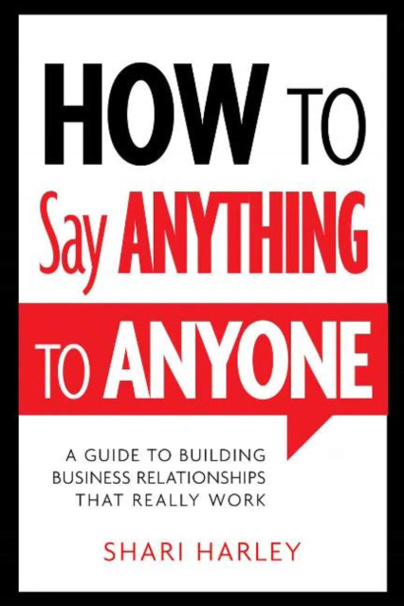 How to Say Anything to Anyone: A Guide to Building Business Relationships That Really Work mastering business communication macmillan master series business