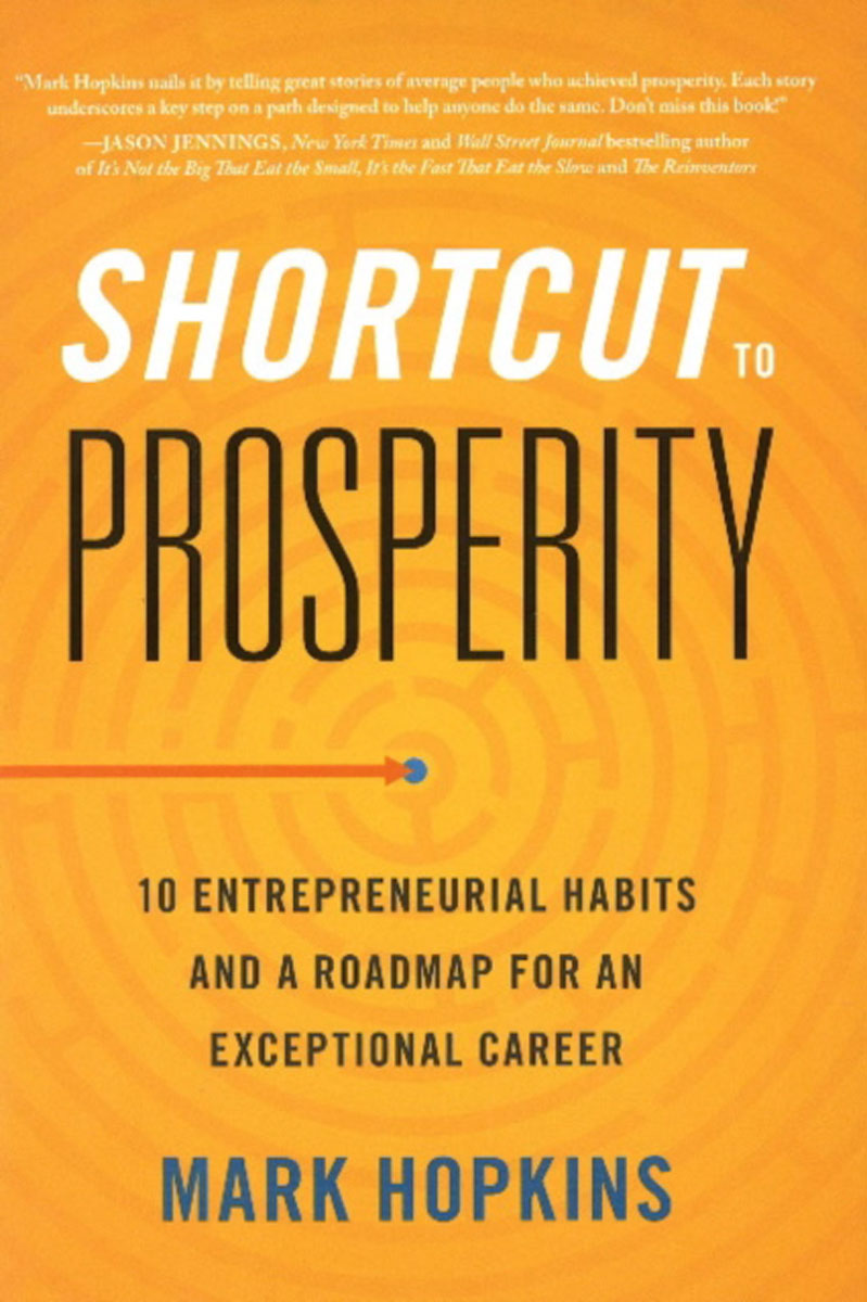 Shortcut to Prosperity: 10 Entrepreneurial Habits and a Roadmap for an Exceptional Career romanus wolter kick start your success four powerful steps to get what you want out of your life career and business