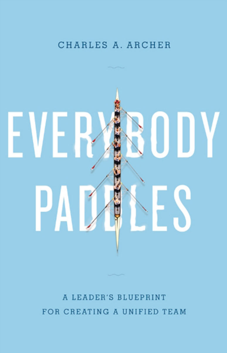 Everybody Paddles (3rd Edition): A Leaders Blueprint for Creating a Unified Team david sibbet visual leaders new tools for visioning management and organization change